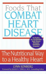 Foods That Combat Heart Disease : The Nutritional Way to a Healthy Heart - Lynn Sonberg