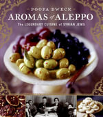 Aromas of Aleppo : The Legendary Cuisine of Syrian Jews - Poopa Dweck