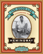 The Good Life According to Hemingway - A. E. Hotchner