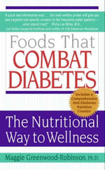 Foods That Combat Diabetes : The Nutritional Way to Wellness - Maggie Greenwood-Robinson, PhD