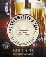 The Brewmaster's Table : Discovering the Pleasures of Real Beer with Real Food - Garrett Oliver