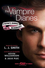 The Vampire Diaries : Stefan's Diaries #2: Bloodlust - L. J. Smith