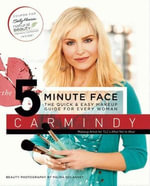 The 5-Minute Face : The Quick & Easy Makeup Guide for Every Woman - Carmindy