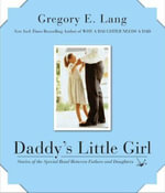 Daddy's Little Girl : Stories of the Special Bond Between Fathers and Daughters - Gregory E. Lang