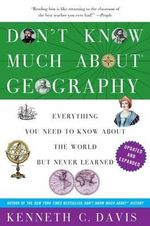 Don't Know Much about Geography : Everything You Need to Know about the World But Never Learned - Kenneth C Davis