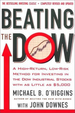 Beating the Dow Completely Revised and Updated : A High-Return, Low-Risk Method for Investing in the Dow Jones Industrial Stocks with as Little as $5,000 - Michael B. O'Higgins