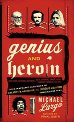 Genius and Heroin : Creativity and Reckless Abandon Through - Michael Largo