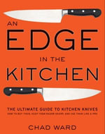 An Edge in the Kitchen : The Ultimate Guide to Kitchen Knives-How to Buy Them, Keep Them Razor Sharp, and Use Them Like a Pro - Chad Ward