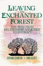 Leaving the Enchanted Forest : The Path from Relationship Addiction to - Stephanie S. Covington