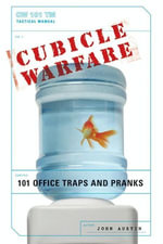 Cubicle Warfare : 101 Office Traps and Pranks - John Austin