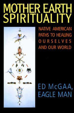 Mother Earth Spirituality : Native American Paths to Healing Ourselves - Ed McGaa