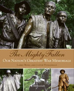 The Mighty Fallen : American War Memorials - Larry Bond