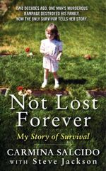 Not Lost Forever : My Story of Survival - Carmina Salcido