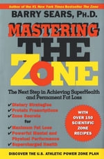 Mastering the Zone : The Next Step in Achieving SuperHealth - Barry Sears
