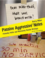 Passive Aggressive Notes : Painfully Polite and Hilariously Hostile Writings - Kerry Miller