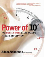 Power of 10 : The Once-A-Week Slow Motion Fitness Revolution - Adam Zickerman
