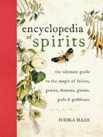 Encyclopedia of Spirits : The Ultimate Guide to the Magic of Fairies, Genies, Demons, Ghosts, Gods & Goddesses - Judika Illes