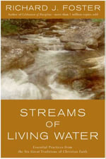 Streams of Living Water : Celebrating the Great Traditions of Christ - Richard J. Foster