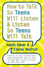 How to Talk So Teens Will Listen and Listen So Teens Will Talk - Adele Faber