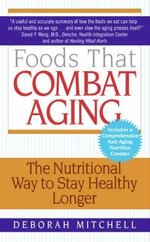 Foods That Combat Aging : The Nutritional Way to Stay Healthy Longer - Deborah Mitchell