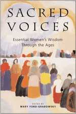 Sacred Voices : Essential Women's Wisdom Through the Ages - Mary Ford-Grabowsky