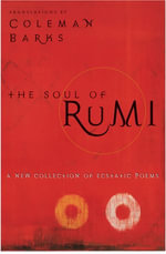 The Soul of Rumi : A New Collection of Ecstatic Poems - Coleman Barks