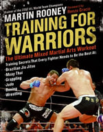 Training for Warriors : The Ultimate Mixed Martial Arts Workout - Martin Rooney
