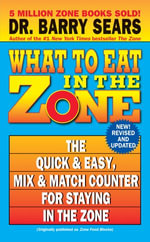 What to Eat in the Zone : The Quick & Easy, Mix & Match Counter for Staying in the Zone - Barry Sears