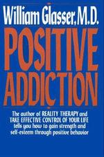 POSITIVE ADDICTION - William Glasser, M.D.