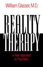 Reality Therapy : A New Approach to Psychiatry - William Glasser, M.D.