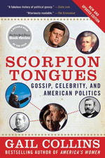 Scorpion Tongues New and Updated Edition : Gossip, Celebrity, And American Politics - Gail Collins