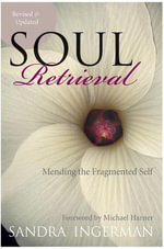 Soul Retrieval : Mending the Fragmented Self - Sandra Ingerman