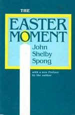 The Easter Moment - John Shelby Spong