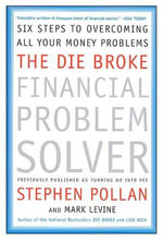 The Die Broke Financial Problem Solver : Six Steps to Overcoming All Your Money Problems - Stephen M. Pollan