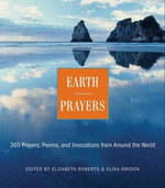 Earth Prayers : 365 Prayers, Poems, and Invocations from Around the World - Elizabeth Roberts