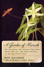 A Garden of Marvels : How We Discovered that Flowers Have Sex, Leaves Eat Air, and Other Secrets of Plants - Ruth Kassinger