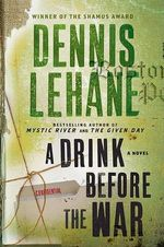 A Drink Before the War : A Novel a Novel - Dennis Lehane