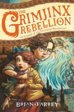 The Grimjinx Rebellion : The Vengekeep Prophecies - Brian Farrey