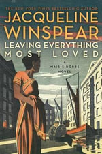 Leaving Everything Most Loved : A Maisie Dobbs Novel - Jacqueline Winspear