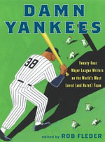 Damn Yankees : Twenty-Four Major League Writers on the World's Most Loved (and Hated) Team - Rob Fleder