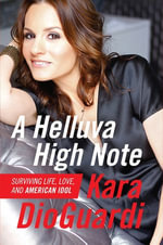 A Helluva High Note : Surviving Life, Love, and American Idol - Kara DioGuardi