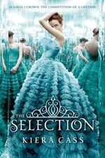 The Selection : Selection Trilogy : Book 1 - Kiera Cass