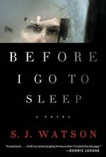 Before I Go to Sleep : A Novel - S J Watson