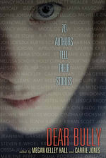 Dear Bully : Seventy Authors Tell Their Stories - Megan Kelley Hall