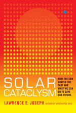 Solar Cataclysm : How the Sun Shaped the Past and What We Can Do to Save Our Future - Lawrence E. Joseph