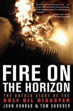 Fire on the Horizon : The Untold Story of the Gulf Oil Disaster - Tom Shroder