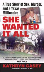 She Wanted It All : A True Story of Sex, Murder, and a Texas Millionaire - Kathryn Casey