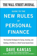 The Wall Street Journal Guide to the New Rules of Personal Finance : Essential Strategies for Saving, Investing, and Building a Portfolio in a World Turned Upside Down - Dave Kansas