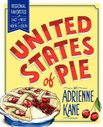 United States of Pie : Regional Favorites from East to West and North to South - Adrienne Kane