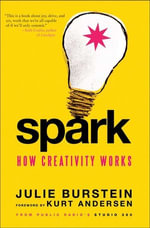 Spark : How Creativity Works - Julie Burstein